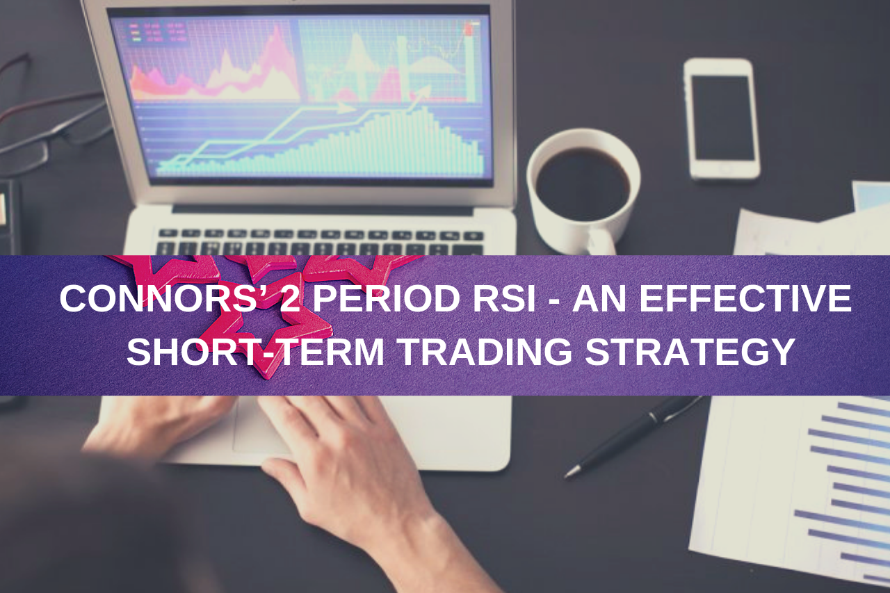 Connors' 2 Period RSI - An Effective Short-Term Trading Strategy |